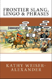 Frontier Slang, Lingo & Phrases, by Kathy Weiser Alexander